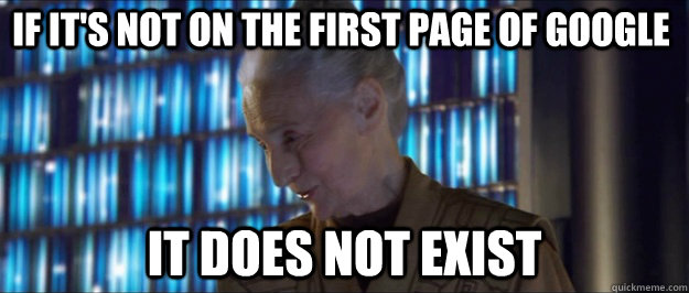 if-its-not-on-the-first-page-of-google-it-does-not-exist