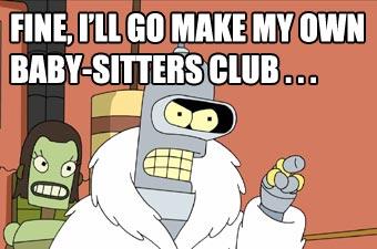 I'll make my own baby-sitting club!